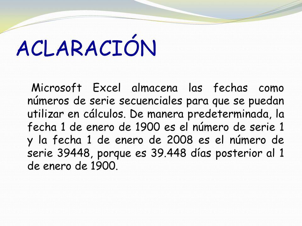 ACLARACIÓN Microsoft Excel almacena las fechas como números de serie secuenciales para que se puedan utilizar en cálculos.