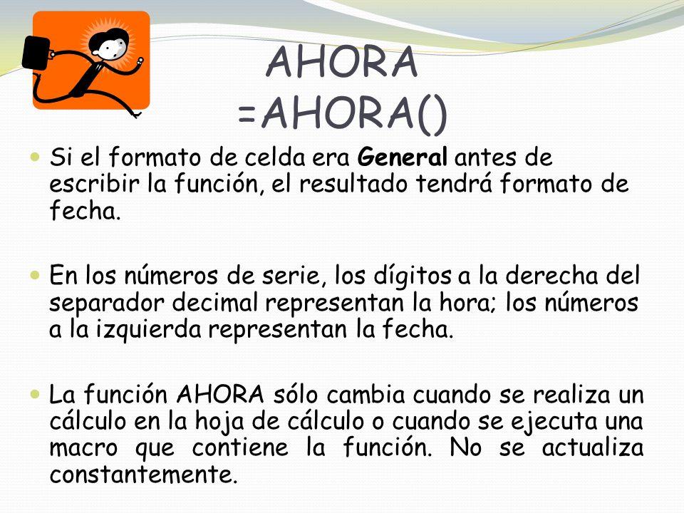AHORA =AHORA() Si el formato de celda era General antes de escribir la función, el resultado tendrá formato de fecha.