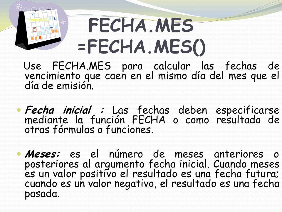 FECHA.MES =FECHA.MES() Use FECHA.MES para calcular las fechas de vencimiento que caen en el mismo día del mes que el día de emisión.