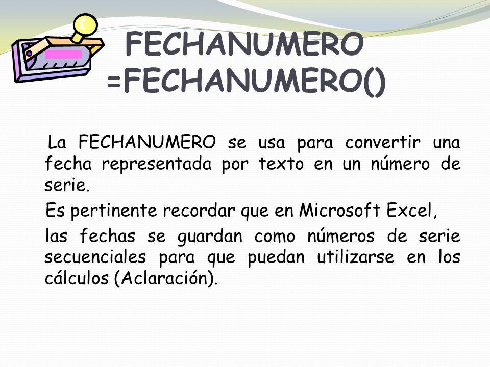 FECHANUMERO =FECHANUMERO() La FECHANUMERO se usa para convertir una fecha representada por texto en un número de serie.