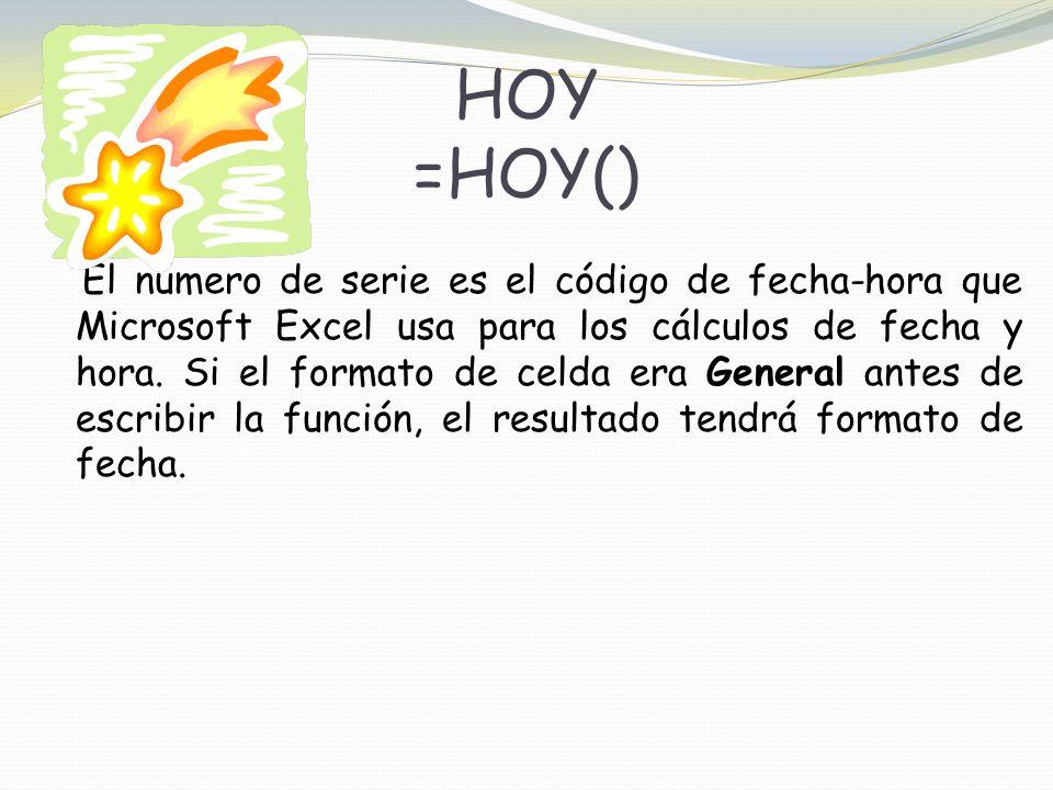 HOY =HOY() El número de serie es el código de fecha-hora que Microsoft Excel usa para los cálculos de fecha y hora.