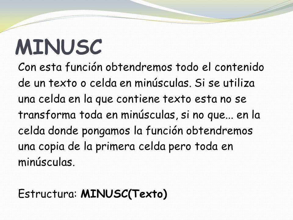 MINUSC Con esta función obtendremos todo el contenido de un texto o celda en minúsculas.