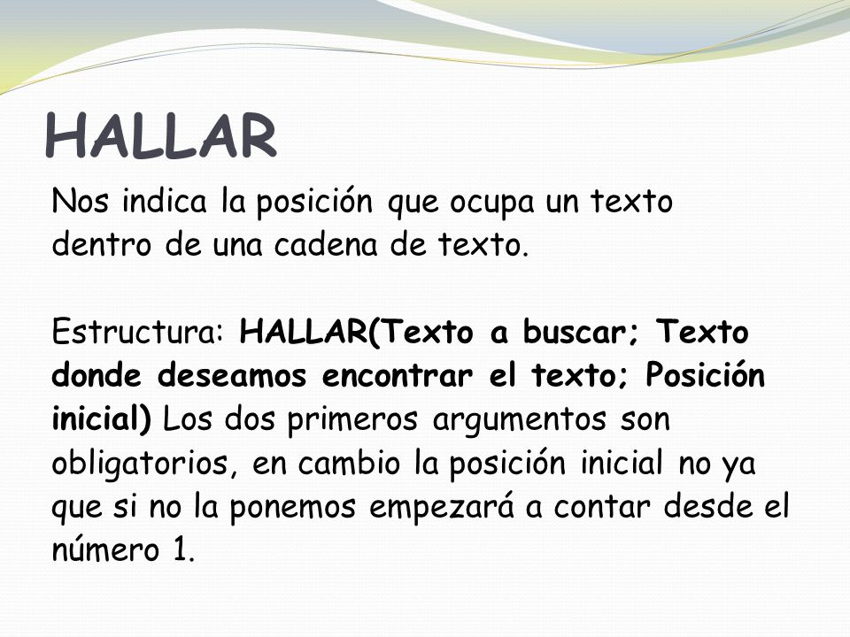 HALLAR Nos indica la posición que ocupa un texto dentro de una cadena de texto.