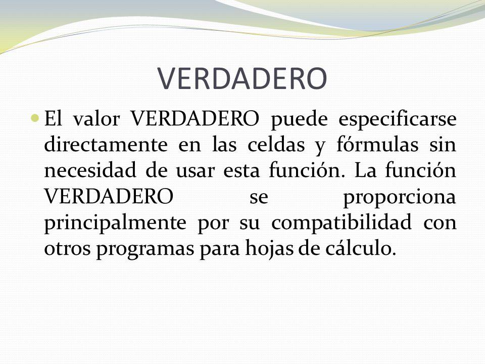 VERDADERO El valor VERDADERO puede especificarse directamente en las celdas y fórmulas sin necesidad de usar esta función.
