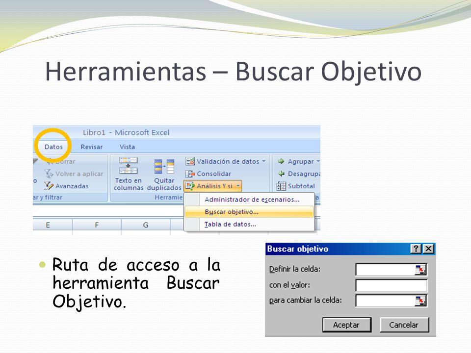Herramientas – Buscar Objetivo Ruta de acceso a la herramienta Buscar Objetivo.