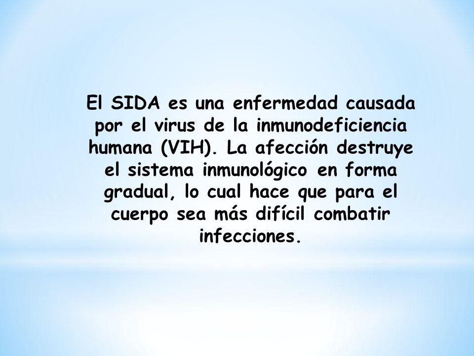 El SIDA es una enfermedad causada por el virus de la inmunodeficiencia humana (VIH). La afección destruye el sistema inmunológico en forma gradual, lo