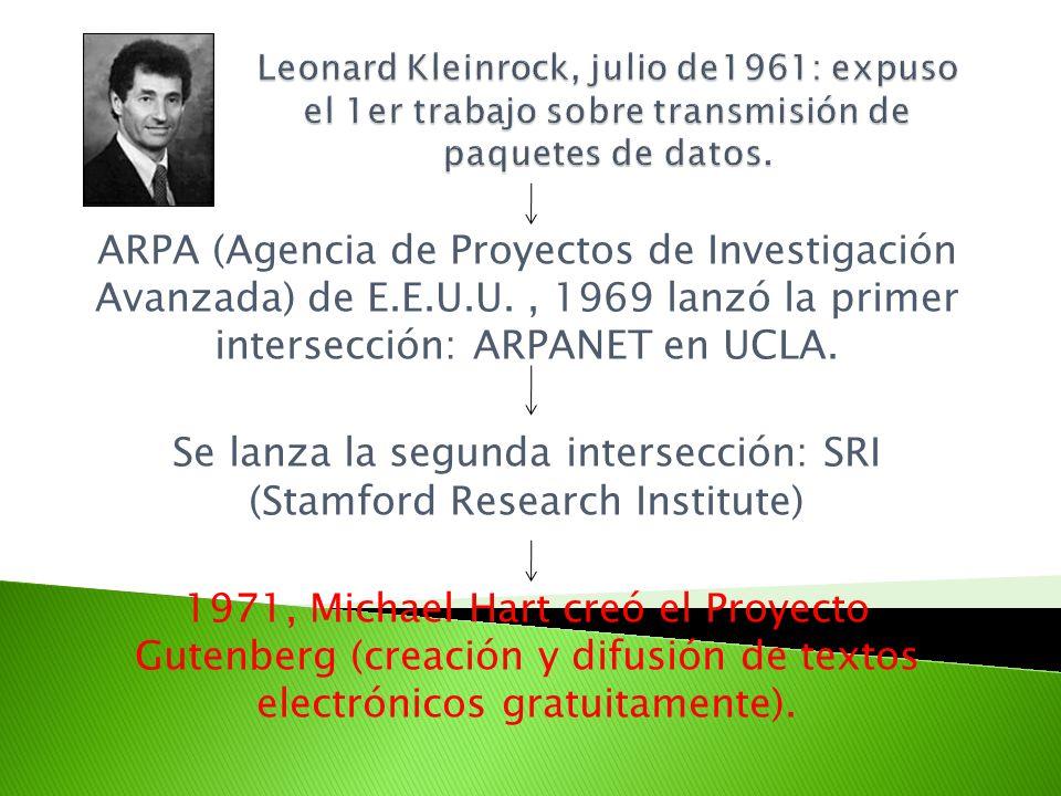 ARPA (Agencia de Proyectos de Investigación Avanzada) de E.E.U.U., 1969 lanzó la primer intersección: ARPANET en UCLA.