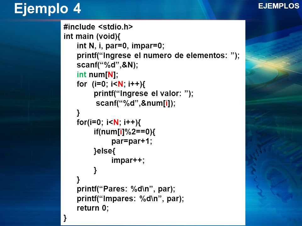 Ejemplo 4 EJEMPLOS #include int main (void){ int N, i, par=0, impar=0; printf(Ingrese el numero de elementos: ); scanf(%d,&N); int num[N]; for (i=0; i