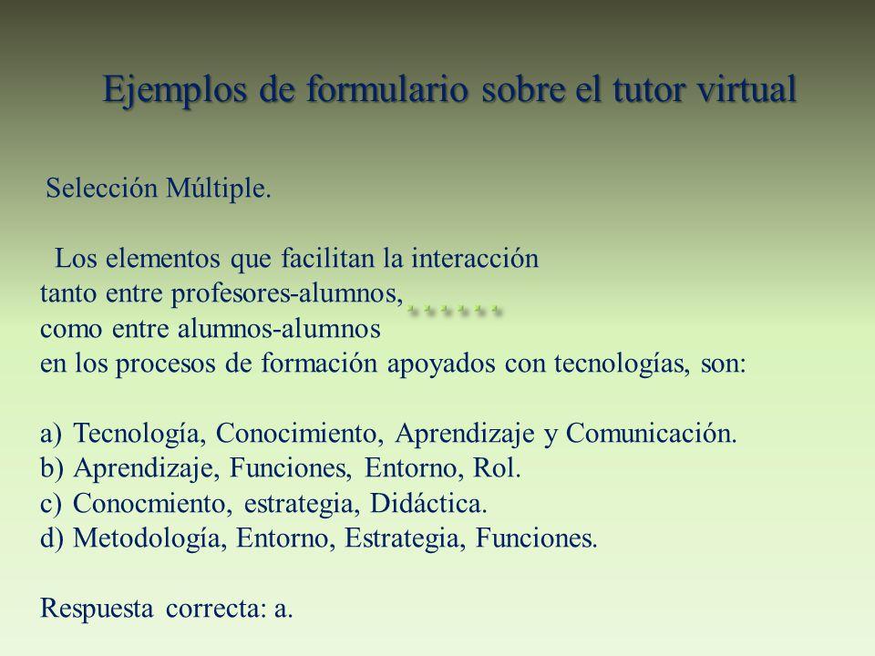 Ejemplos de formulario sobre el tutor virtual Selección Múltiple. Los elementos que facilitan la interacción tanto entre profesores-alumnos, como entr