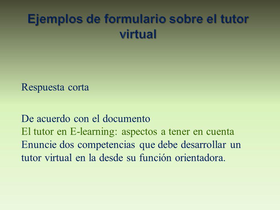 Respuesta corta De acuerdo con el documento El tutor en E-learning: aspectos a tener en cuenta Enuncie dos competencias que debe desarrollar un tutor