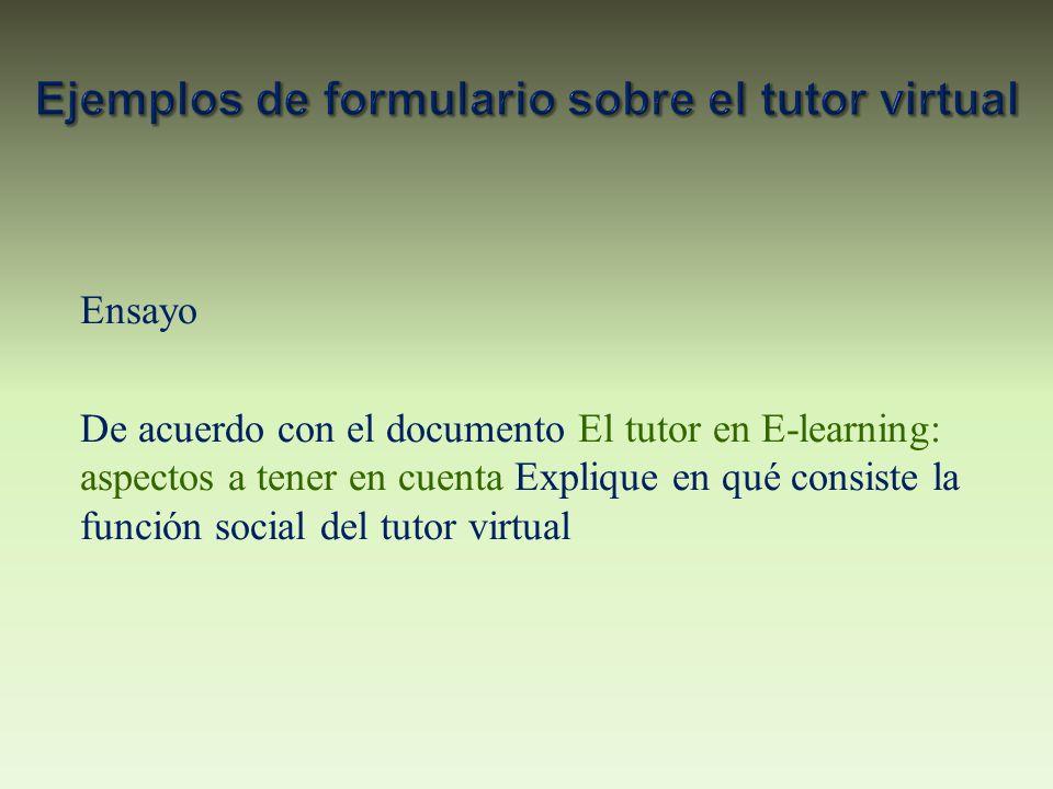 Ensayo De acuerdo con el documento El tutor en E-learning: aspectos a tener en cuenta Explique en qué consiste la función social del tutor virtual
