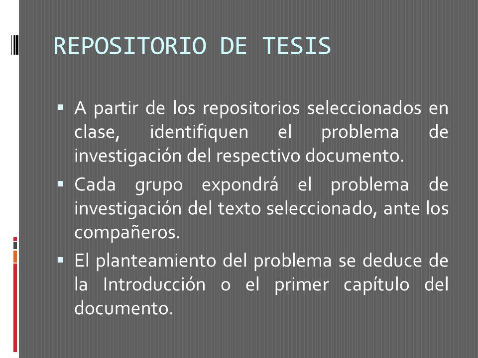 REPOSITORIO DE TESIS A partir de los repositorios seleccionados en clase, identifiquen el problema de investigación del respectivo documento. Cada gru