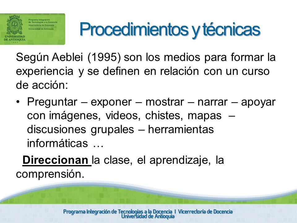 Según Aeblei (1995) son los medios para formar la experiencia y se definen en relación con un curso de acción: Preguntar – exponer – mostrar – narrar