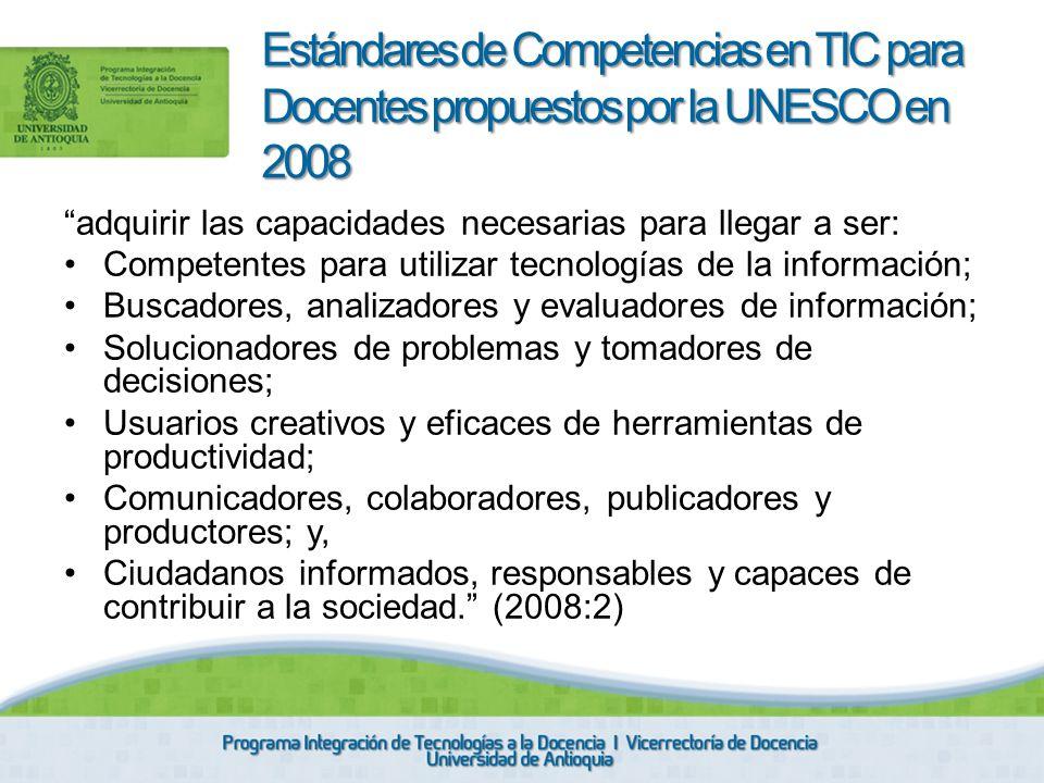 adquirir las capacidades necesarias para llegar a ser: Competentes para utilizar tecnologías de la información; Buscadores, analizadores y evaluadores