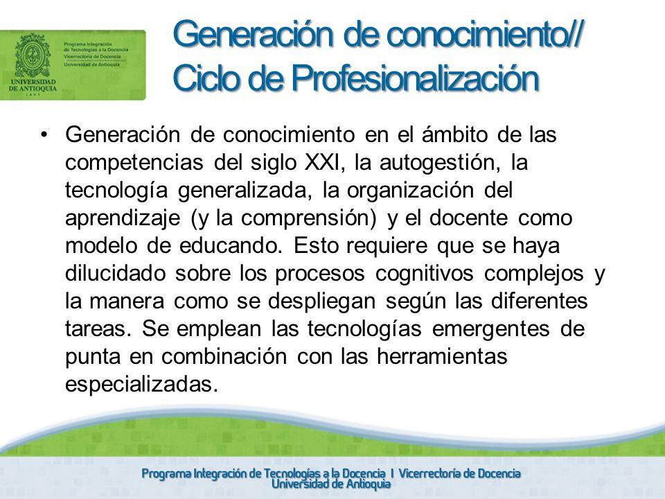 Generación de conocimiento en el ámbito de las competencias del siglo XXI, la autogestión, la tecnología generalizada, la organización del aprendizaje