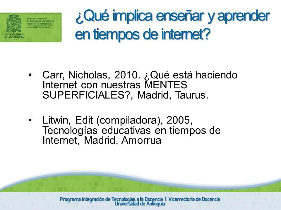 Carr, Nicholas, 2010. ¿Qué está haciendo Internet con nuestras MENTES SUPERFICIALES?, Madrid, Taurus. Litwin, Edit (compiladora), 2005, Tecnologías ed