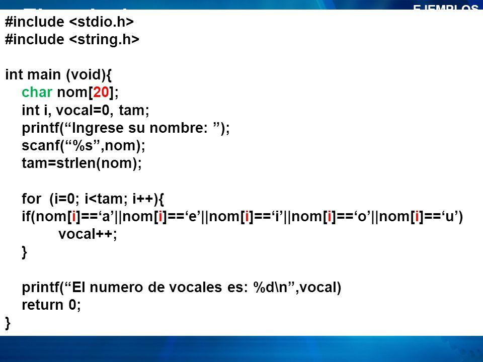 Ejemplo 1 EJEMPLOS #include int main (void){ char nom[20]; int i, vocal=0, tam; printf(Ingrese su nombre: ); scanf(%s,nom); tam=strlen(nom); for (i=0;