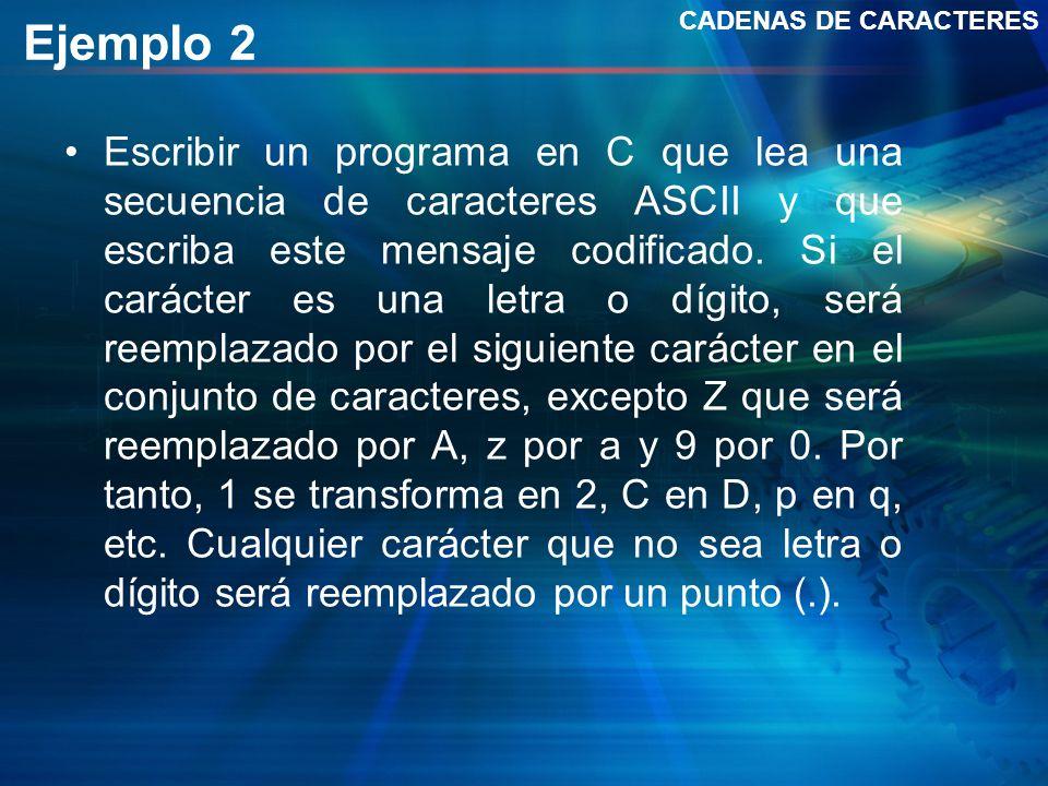 Ejemplo 2 Escribir un programa en C que lea una secuencia de caracteres ASCII y que escriba este mensaje codificado. Si el carácter es una letra o díg