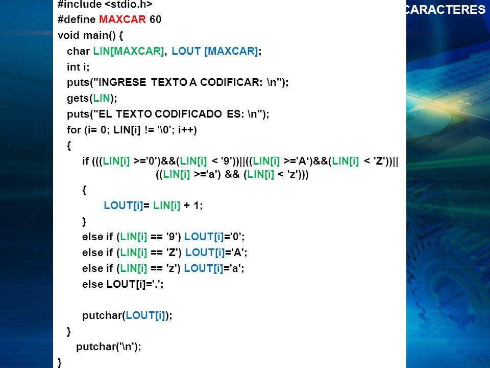 Ejemplo 2 CADENAS DE CARACTERES #include #define MAXCAR 60 void main() { char LIN[MAXCAR], LOUT [MAXCAR]; int i; puts(