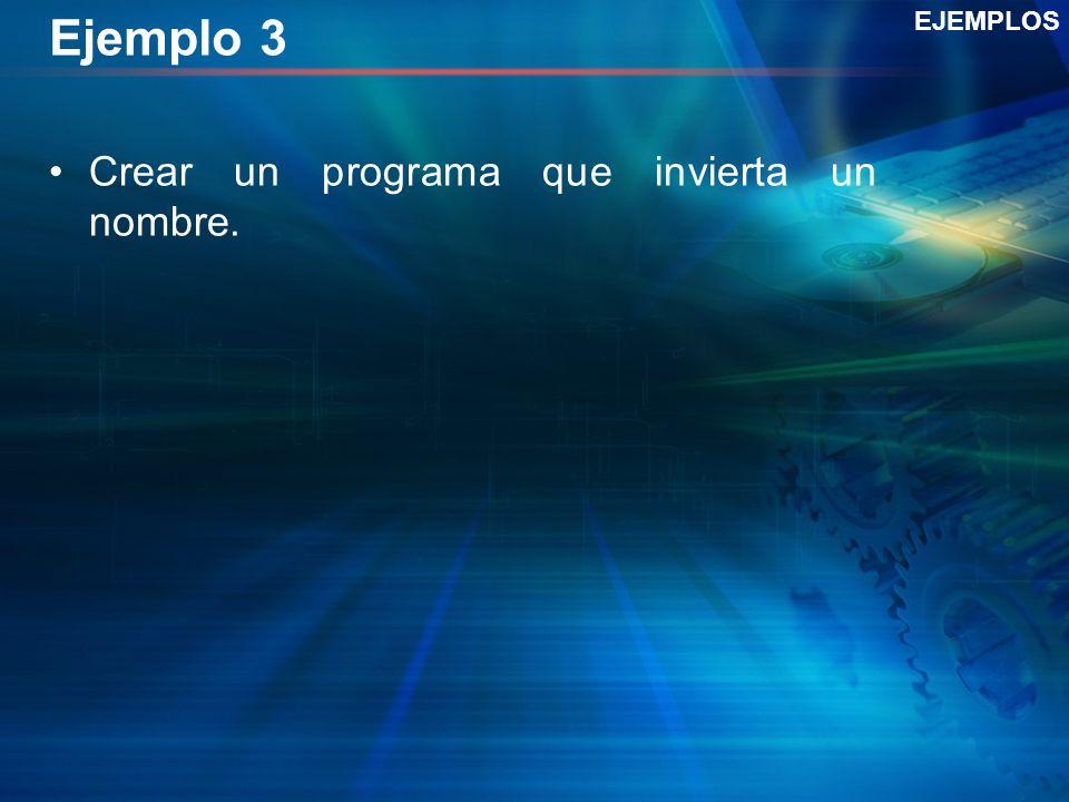 Ejemplo 3 Crear un programa que invierta un nombre. EJEMPLOS