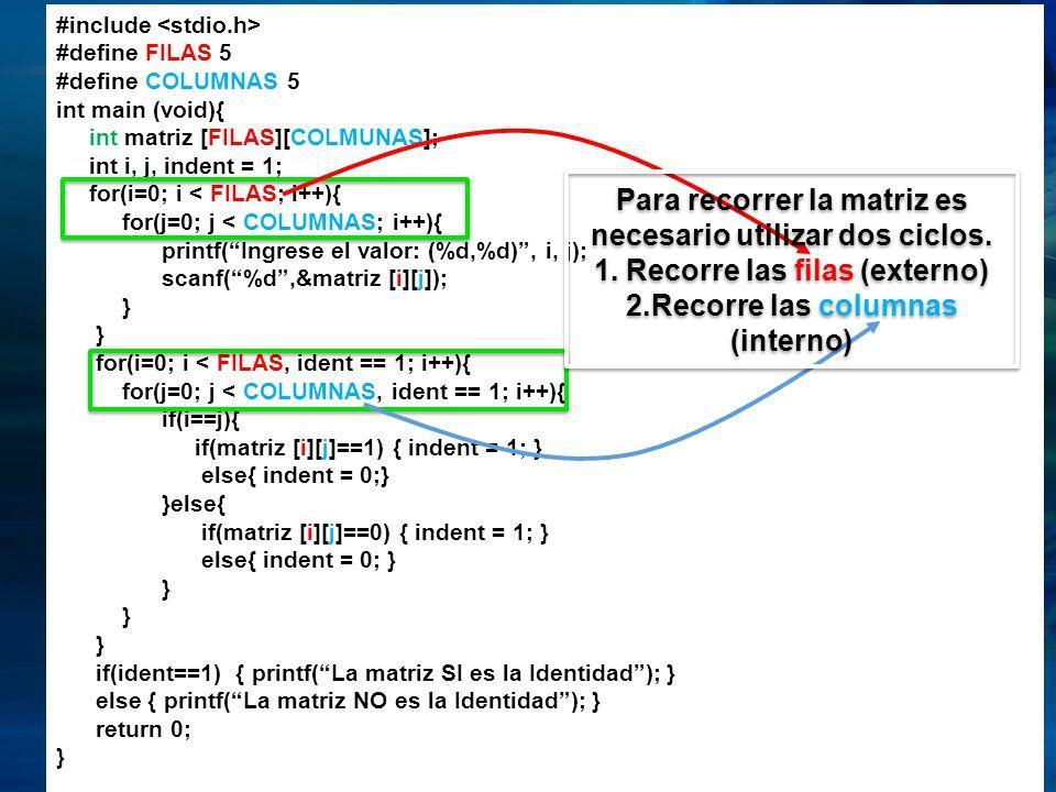 ARREGLOS MULTIDIMENSIONALES #include #define FILAS 5 #define COLUMNAS 5 int main (void){ int matriz [FILAS][COLMUNAS]; int i, j, indent = 1; for(i=0;
