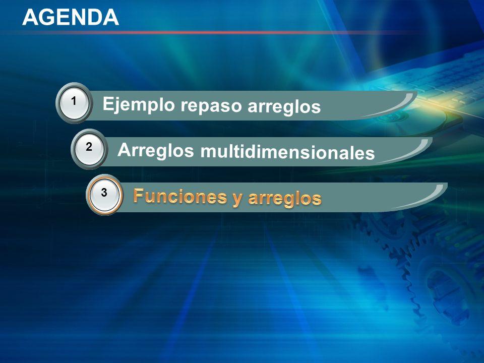 AGENDA 2 Arreglos multidimensionales 3 Funciones y arreglos 1 Ejemplo repaso arreglos 3