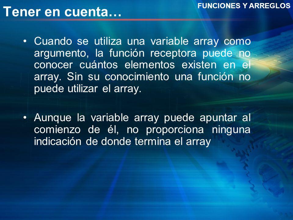 Tener en cuenta… Cuando se utiliza una variable array como argumento, la función receptora puede no conocer cuántos elementos existen en el array. Sin