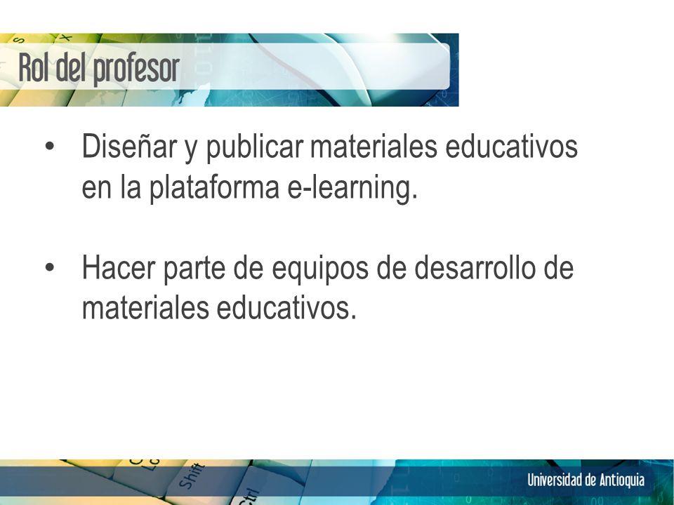 Diseñar y publicar materiales educativos en la plataforma e-learning. Hacer parte de equipos de desarrollo de materiales educativos. 13