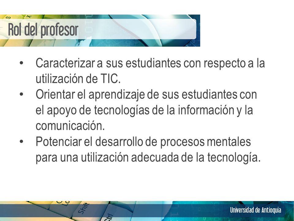 Caracterizar a sus estudiantes con respecto a la utilización de TIC. Orientar el aprendizaje de sus estudiantes con el apoyo de tecnologías de la info