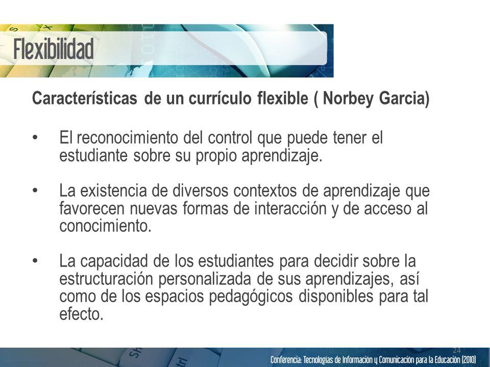 Características de un currículo flexible ( Norbey Garcia) El reconocimiento del control que puede tener el estudiante sobre su propio aprendizaje. La