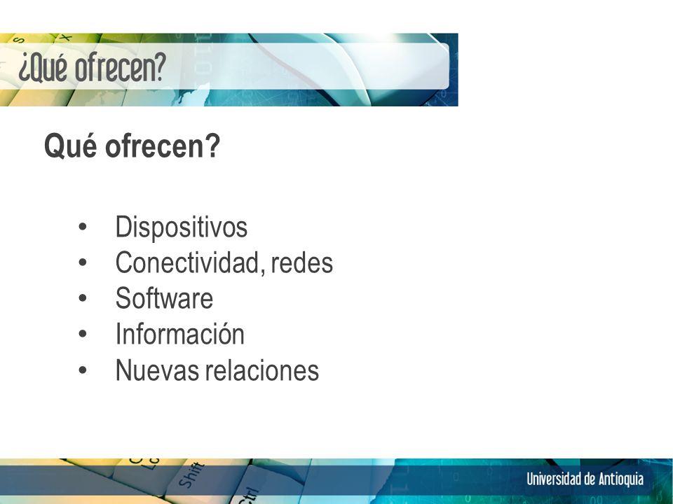 Qué ofrecen? Dispositivos Conectividad, redes Software Información Nuevas relaciones 3