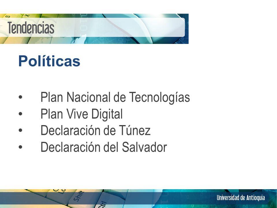 Políticas Plan Nacional de Tecnologías Plan Vive Digital Declaración de Túnez Declaración del Salvador