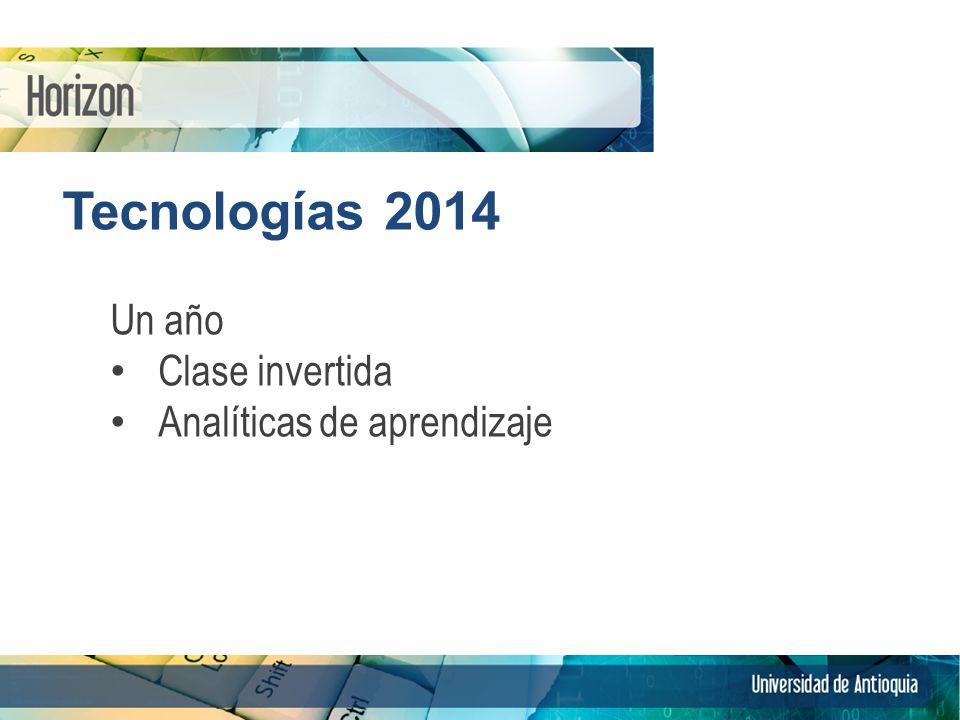Tecnologías 2014 Un año Clase invertida Analíticas de aprendizaje 8