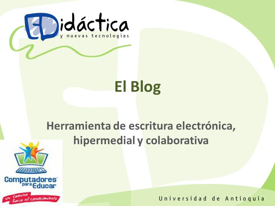 El Blog Herramienta de escritura electrónica, hipermedial y colaborativa
