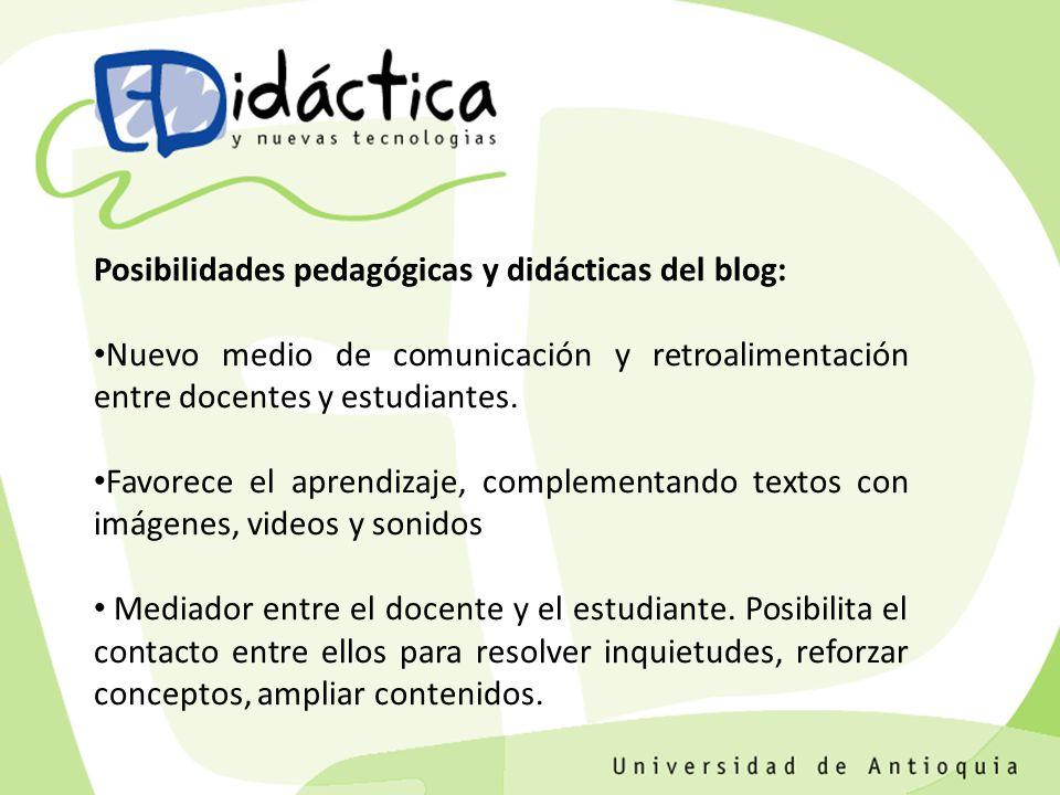 Posibilidades pedagógicas y didácticas del blog: Nuevo medio de comunicación y retroalimentación entre docentes y estudiantes.