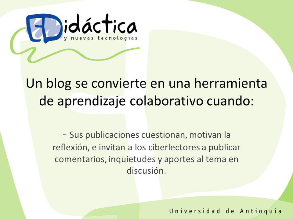 - Sus publicaciones cuestionan, motivan la reflexión, e invitan a los ciberlectores a publicar comentarios, inquietudes y aportes al tema en discusión.