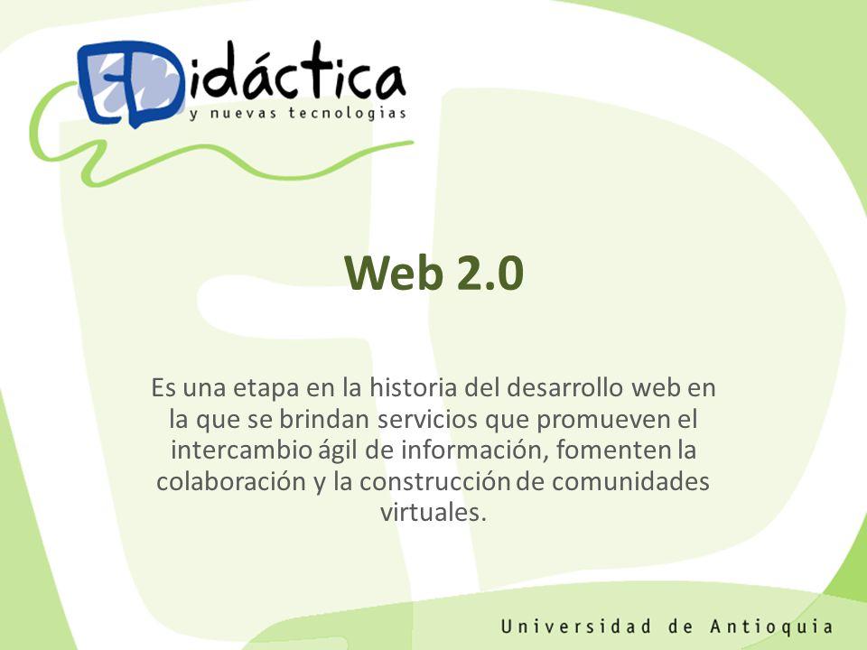 Web 2.0 Es una etapa en la historia del desarrollo web en la que se brindan servicios que promueven el intercambio ágil de información, fomenten la colaboración y la construcción de comunidades virtuales.