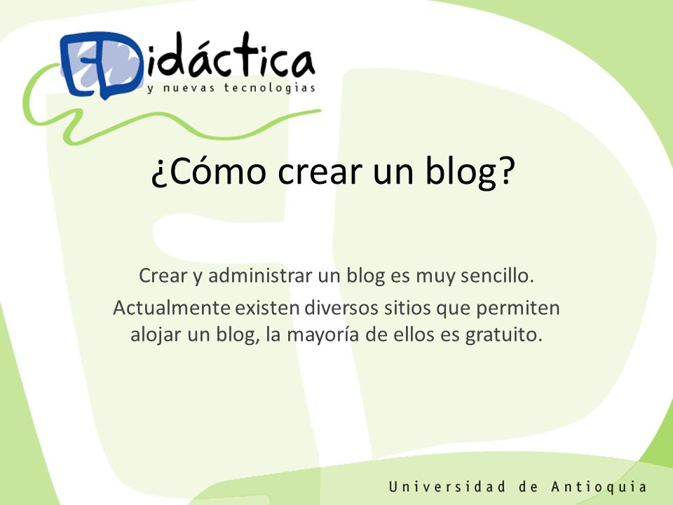 Posibilidades pedagógicas y didácticas del blog: Estimular la escritura Promueve la participación Posibilita la búsqueda de información en diversas fuentes.