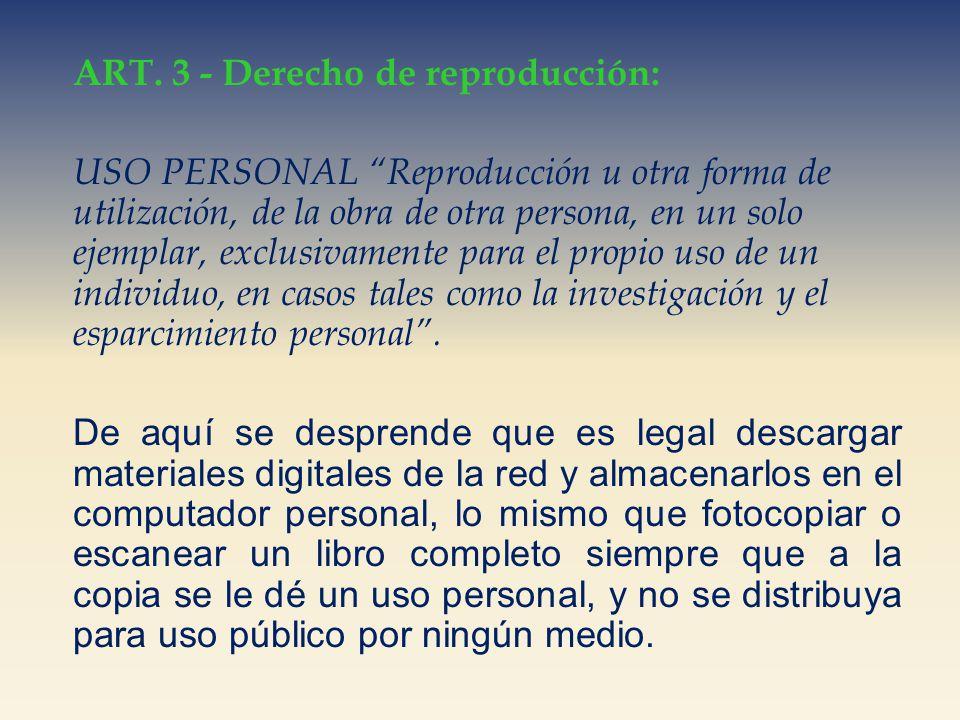 ART. 3 - Derecho de reproducción: USO PERSONAL Reproducción u otra forma de utilización, de la obra de otra persona, en un solo ejemplar, exclusivamen