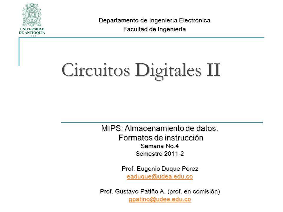 Circuitos Digitales II MIPS: Almacenamiento de datos. Formatos de instrucción Formatos de instrucción Semana No.4 Semestre 2011-2 Prof. Eugenio Duque