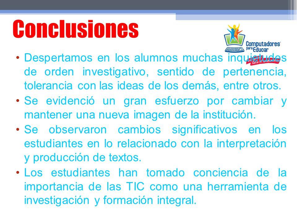 Conclusiones Despertamos en los alumnos muchas inquietudes de orden investigativo, sentido de pertenencia, tolerancia con las ideas de los demás, entr