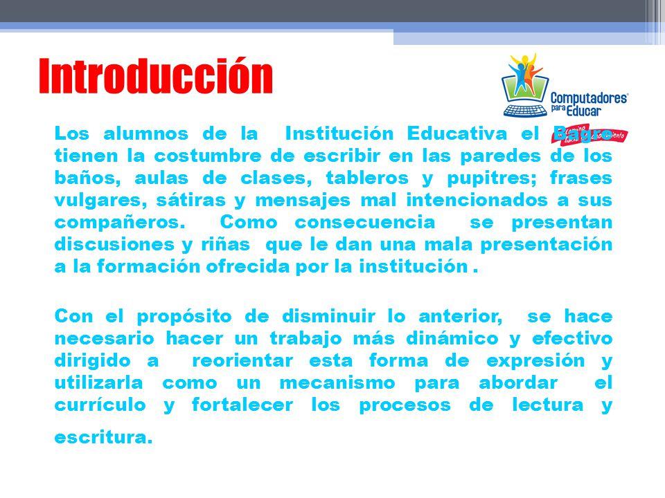 Introducción Los alumnos de la Institución Educativa el Bagre tienen la costumbre de escribir en las paredes de los baños, aulas de clases, tableros y