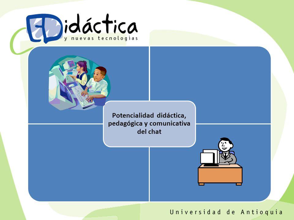 Potencialidad didáctica, pedagógica y comunicativa del chat