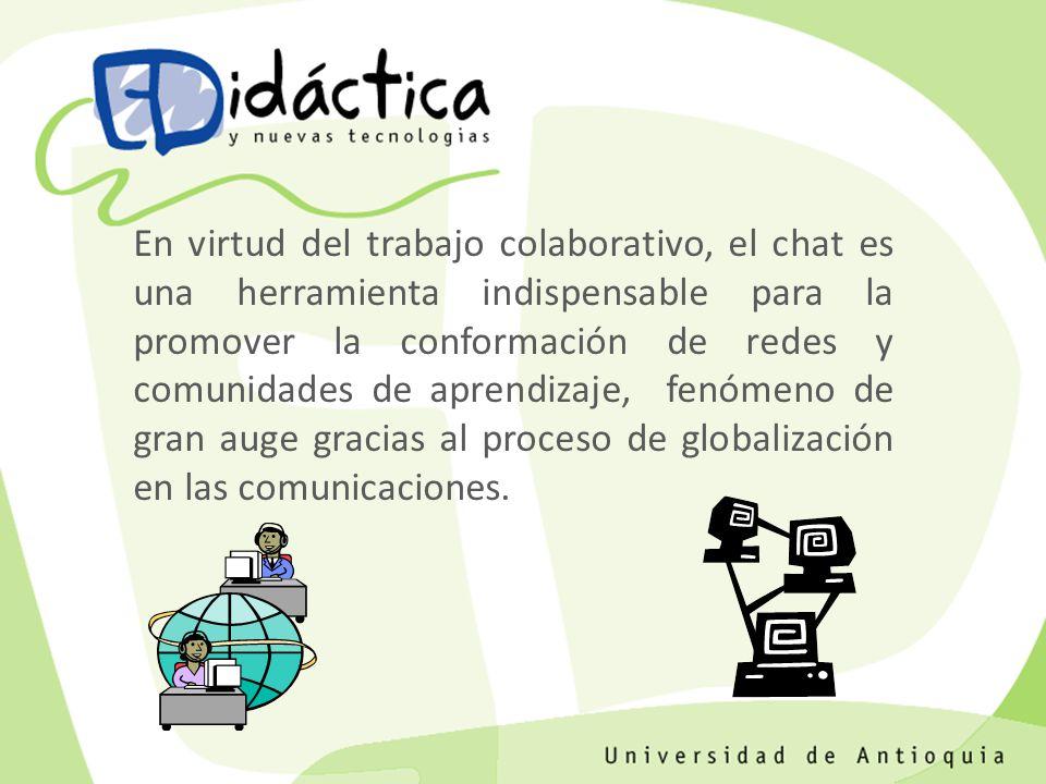 En virtud del trabajo colaborativo, el chat es una herramienta indispensable para la promover la conformación de redes y comunidades de aprendizaje, f