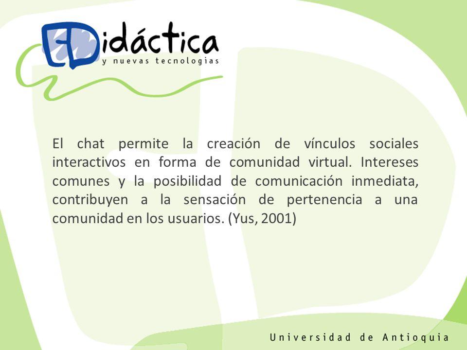 El chat permite la creación de vínculos sociales interactivos en forma de comunidad virtual. Intereses comunes y la posibilidad de comunicación inmedi