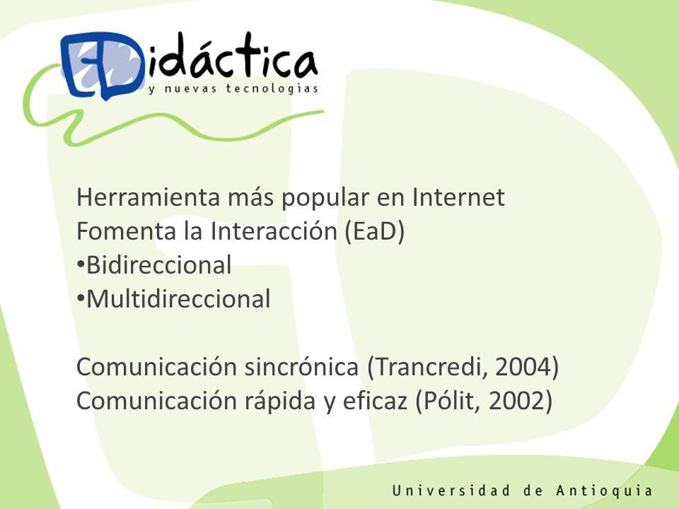 Herramienta más popular en Internet Fomenta la Interacción (EaD) Bidireccional Multidireccional Comunicación sincrónica (Trancredi, 2004) Comunicación