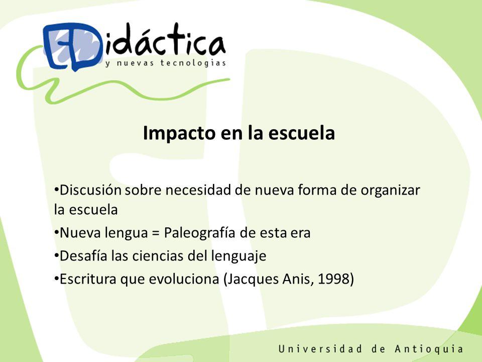 Impacto en la escuela Discusión sobre necesidad de nueva forma de organizar la escuela Nueva lengua = Paleografía de esta era Desafía las ciencias del