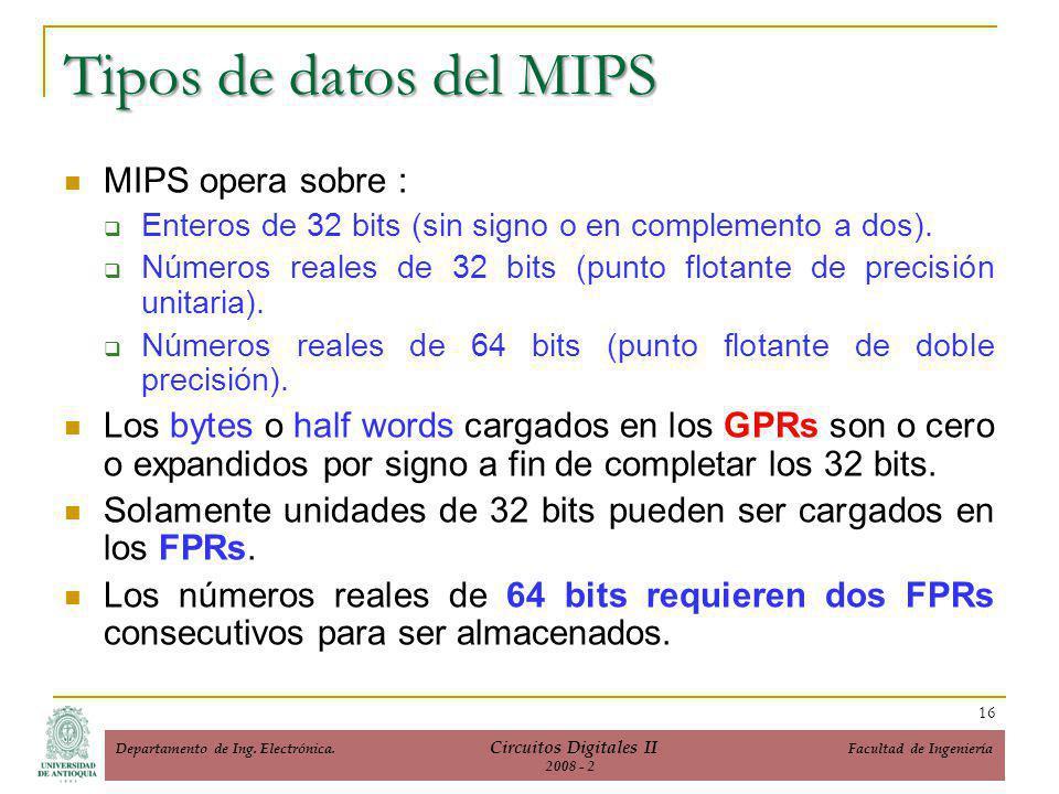 MIPS opera sobre : Enteros de 32 bits (sin signo o en complemento a dos).