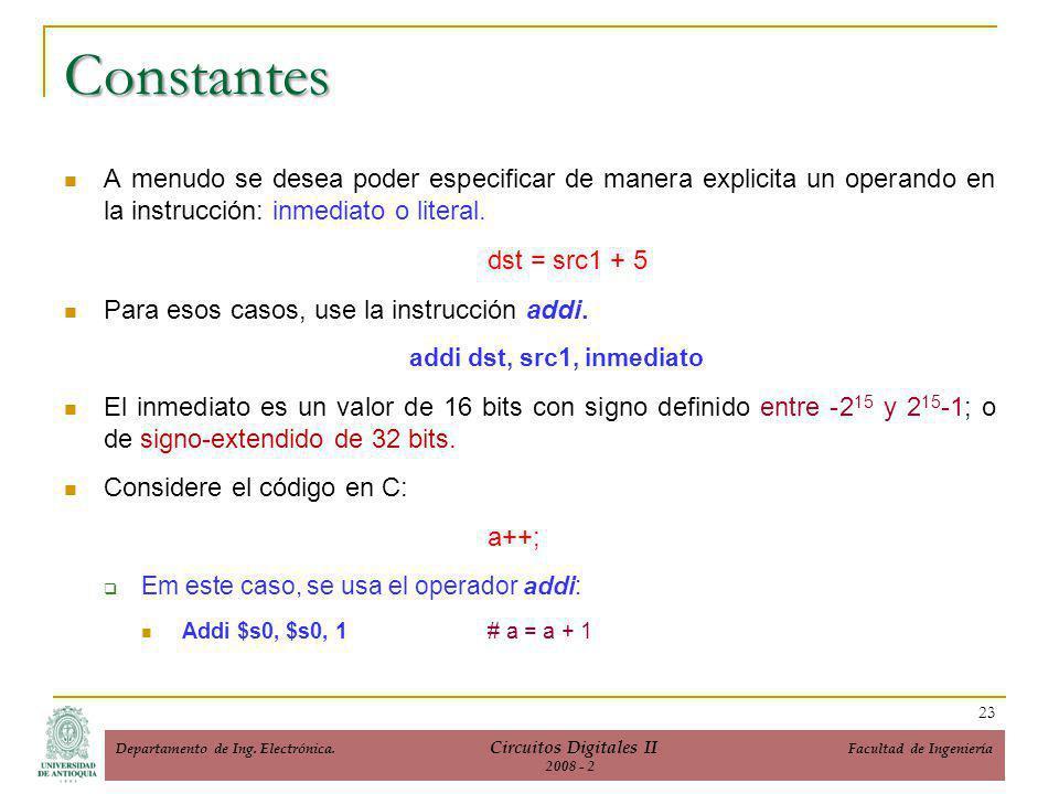 Constantes A menudo se desea poder especificar de manera explicita un operando en la instrucción: inmediato o literal.