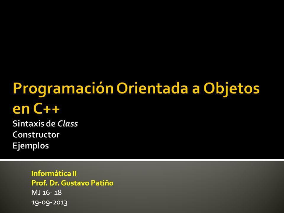 Informática II Prof. Dr. Gustavo Patiño MJ 16- 18 19-09-2013
